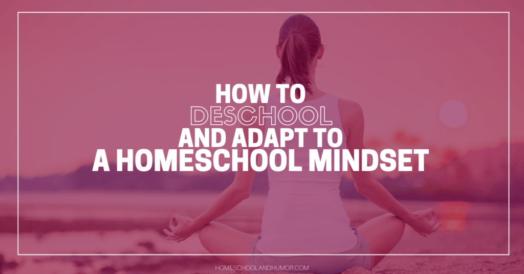 how to deschool and adapt to a homeschool mindset