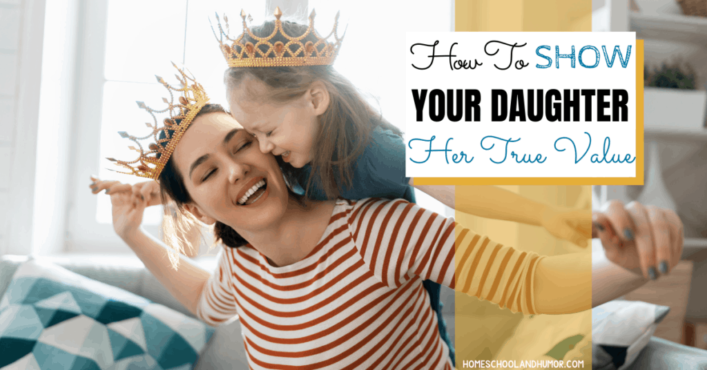 How to show your daughter her true value